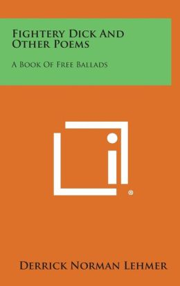 Fightery Dick and Other Poems: A Book of Free Ballads