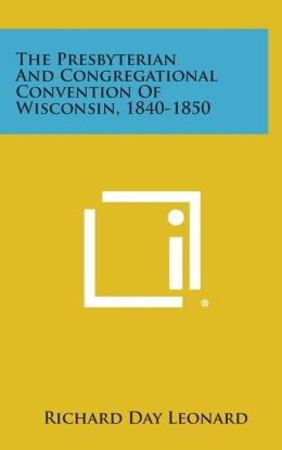 The Presbyterian And Congregational Convention Of Wisconsin, 1840-1850