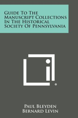 Guide to the Manuscript Collections in the Historical Society of Pennsylvania