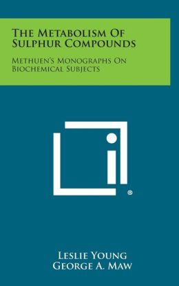 The Metabolism Of Sulphur Compounds: Methuen's Monographs On Biochemical Subjects