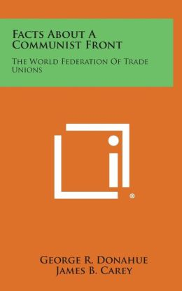 Facts about a Communist Front: The World Federation of Trade Unions