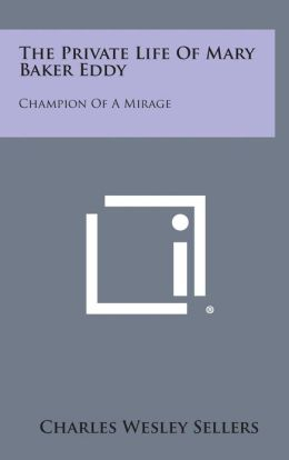 The Private Life of Mary Baker Eddy: Champion of a Mirage