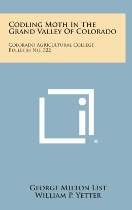 Codling Moth In The Grand Valley Of Colorado: Colorado Agricultural College Bulletin No. 322