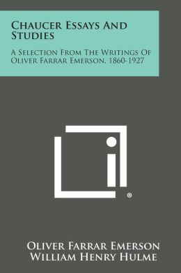 Chaucer Essays and Studies: A Selection from the Writings of Oliver Farrar Emerson, 1860-1927