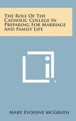 The Role Of The Catholic College In Preparing For Marriage And Family Life