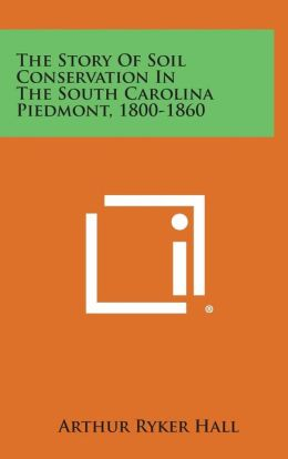 The Story of Soil Conservation in the South Carolina Piedmont, 1800-1860