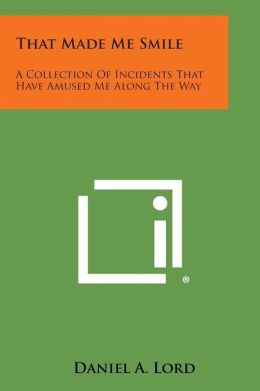 That Made Me Smile: A Collection of Incidents That Have Amused Me Along the Way