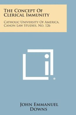 The Concept of Clerical Immunity: Catholic University of America, Canon Law Studies, No. 126
