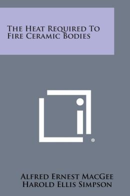 The Heat Required to Fire Ceramic Bodies