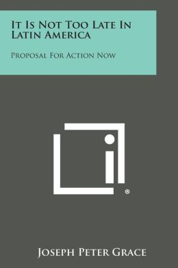 It Is Not Too Late in Latin America: Proposal for Action Now