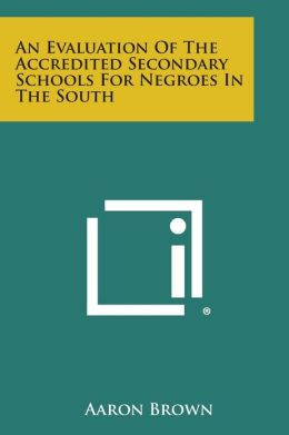 An Evaluation Of The Accredited Secondary Schools For Negroes In The South