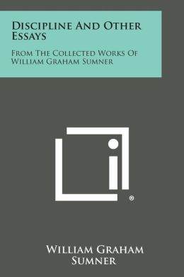 Discipline And Other Essays: From The Collected Works Of William Graham Sumner