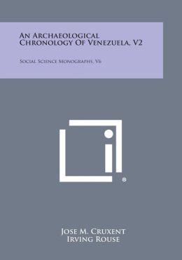An Archaeological Chronology Of Venezuela, V2: Social Science Monographs, V6