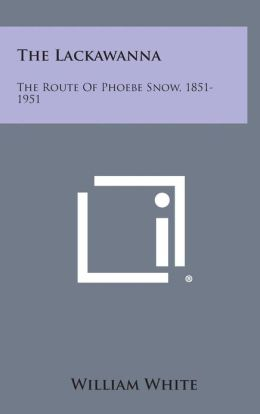 The Lackawanna: The Route of Phoebe Snow, 1851-1951