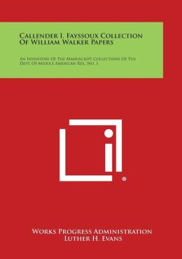 Callender I. Fayssoux Collection Of William Walker Papers: An Inventory Of The Manuscript Collections Of The Dept. Of Middle American Res., No. 1