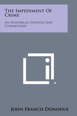 The Impediment of Crime: An Historical Synopsis and Commentary