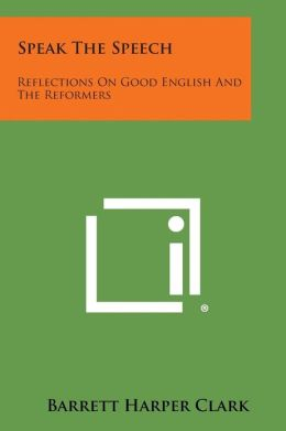 Speak The Speech: Reflections On Good English And The Reformers