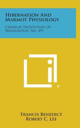 Hibernation and Marmot Physiology: Carnegie Institution of Washington, No. 497