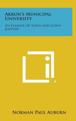Akron's Municipal University: An Example of Town and Gown Rapport