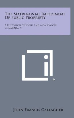 The Matrimonial Impediment of Public Propriety: A Historical Synopsis and a Canonical Commentary