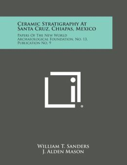 Ceramic Stratigraphy At Santa Cruz, Chiapas, Mexico: Papers Of The New World Archaeological Foundation, No. 13, Publication No. 9