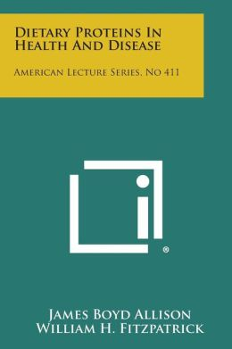 Dietary Proteins In Health And Disease: American Lecture Series, No 411