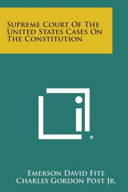 Supreme Court of the United States Cases on the Constitution