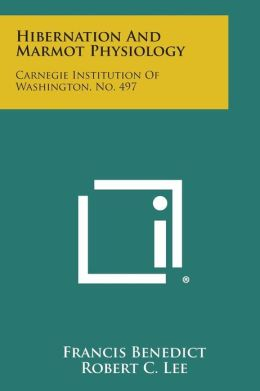 Hibernation And Marmot Physiology: Carnegie Institution Of Washington, No. 497