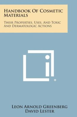 Handbook of Cosmetic Materials: Their Properties, Uses, and Toxic and Dermatologic Actions