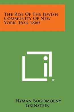 The Rise Of The Jewish Community Of New York, 1654-1860