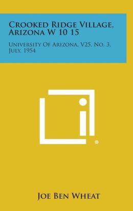 Crooked Ridge Village, Arizona W 10 15: University of Arizona, V25, No. 3, July, 1954