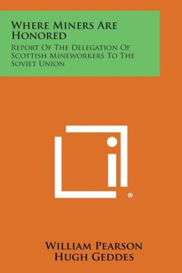 Where Miners Are Honored: Report of the Delegation of Scottish Mineworkers to the Soviet Union
