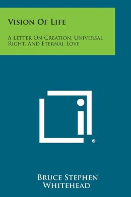 Vision of Life: A Letter on Creation, Universal Right, and Eternal Love