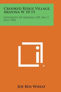 Crooked Ridge Village, Arizona W 10 15: University of Arizona, V25, No. 3, July, 1954