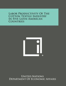 Labor Productivity of the Cotton Textile Industry in Five Latin American Countries