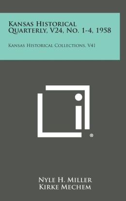 Kansas Historical Quarterly, V24, No. 1-4, 1958: Kansas Historical Collections, V41