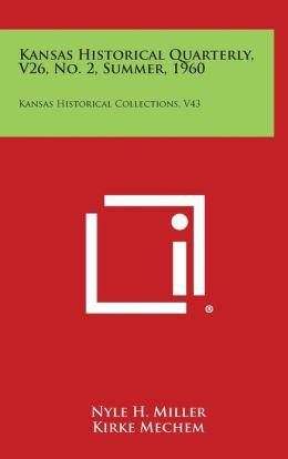 Kansas Historical Quarterly, V26, No. 2, Summer, 1960: Kansas Historical Collections, V43