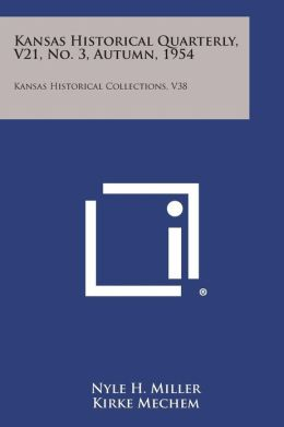 Kansas Historical Quarterly, V21, No. 3, Autumn, 1954: Kansas Historical Collections, V38