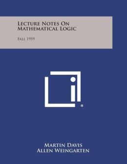 Lecture Notes on Mathematical Logic: Fall 1959