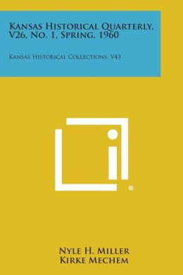 Kansas Historical Quarterly, V26, No. 1, Spring, 1960: Kansas Historical Collections, V43