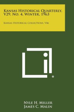 Kansas Historical Quarterly, V29, No. 4, Winter, 1963: Kansas Historical Collections, V46