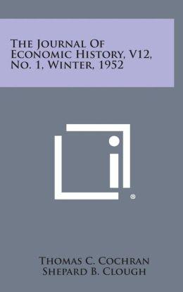 The Journal of Economic History, V12, No. 1, Winter, 1952