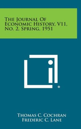 The Journal of Economic History, V11, No. 2, Spring, 1951