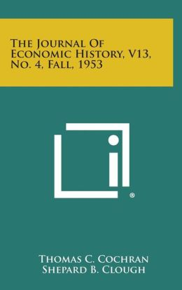 The Journal of Economic History, V13, No. 4, Fall, 1953