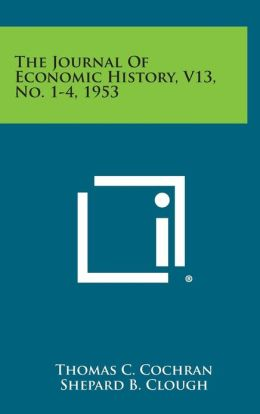 The Journal of Economic History, V13, No. 1-4, 1953