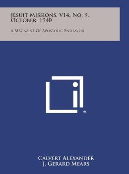 Jesuit Missions, V14, No. 9, October, 1940: A Magazine of Apostolic Endeavor