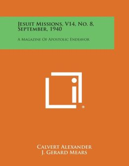 Jesuit Missions, V14, No. 8, September, 1940: A Magazine of Apostolic Endeavor