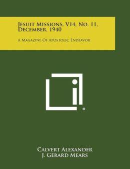 Jesuit Missions, V14, No. 11, December, 1940: A Magazine of Apostolic Endeavor