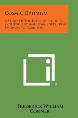 Cosmic Optimism: A Study of the Interpretation of Evolution by American Poets from Emerson to Robinson