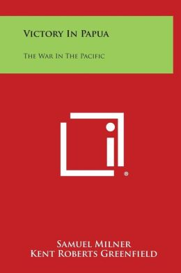 Victory In Papua: The War In The Pacific
